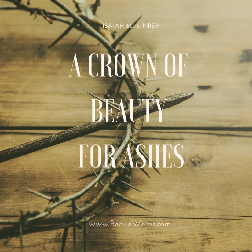 "White text over a crown of thorns read, ""A crown of beauty for ashes."""