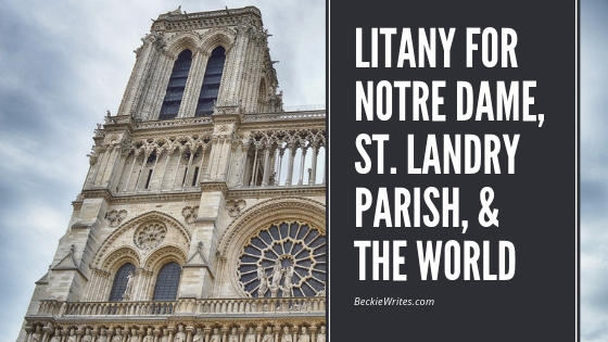 "Image banner reads, ""Litany for Notre Dame, St. Landry Parish, and the world."" Image shows Notre Dame Cathedral with white words on black text."