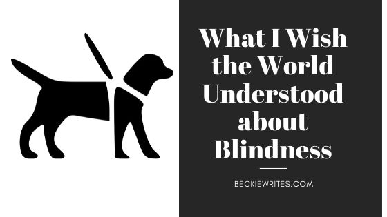 "Featured image shows a silhouette of a guide dog with white words on a black background. it reads, ""What I wish the world understood about blindness."""
